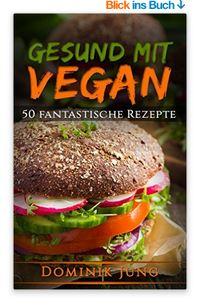 Vegan: Gesund mit Vegan – 50 fantastische Rezepte