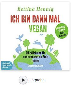 Ich bin dann mal vegan: Glücklich und fit und nebenbei die Welt retten